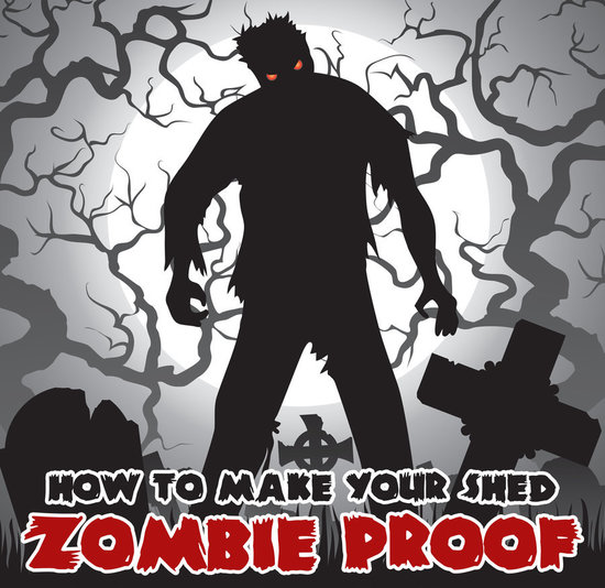 How to Zombie Proof Your Shed
